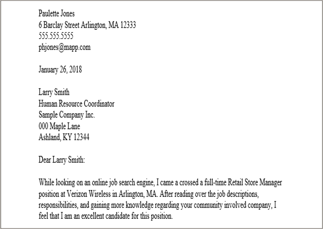 "Sample Cover Letter introduction. First paragraph says: ""While looking at an online job search engine, I came across a full-time Retail Store Manager position at Verizon Wireless in Arlington, MA. After reading over the job descriptions, responsibilities, and gaining more knowledge regarding your community involved company, i feel that I am an excellent candidate for this position."""